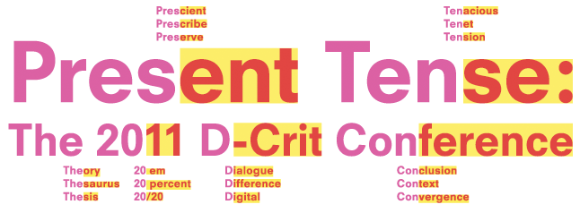 Present Tense: The 2011 D-Crit Conference