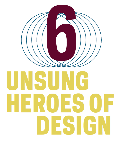 6 Unsung Heroes of Design