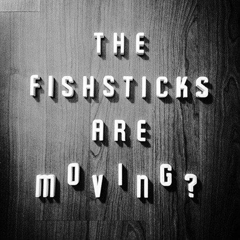 the fish sticks are moving?