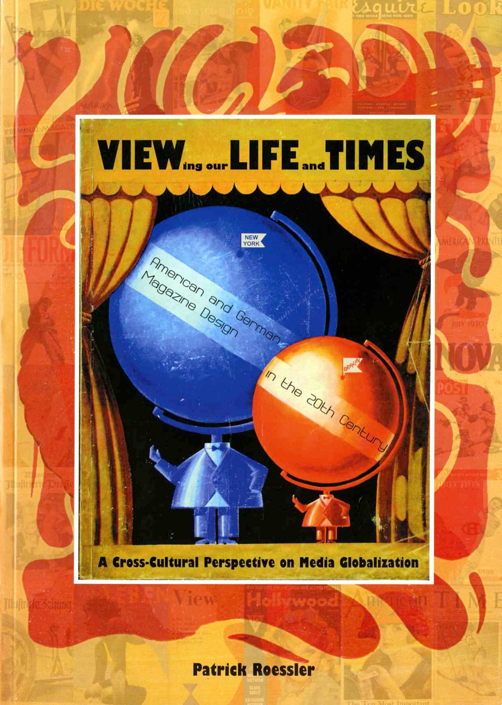 Viewing Our Life and Times: American and German Magazine Design in the 20th Century: A Cross-Cultural Perspective on Media Globalization