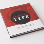 Mastering Type The Essential Guide to Typography for Print and Web Design by Denise Bosler