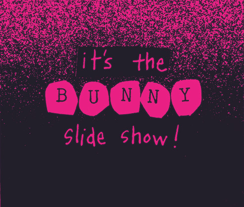 it's the bunny slide show