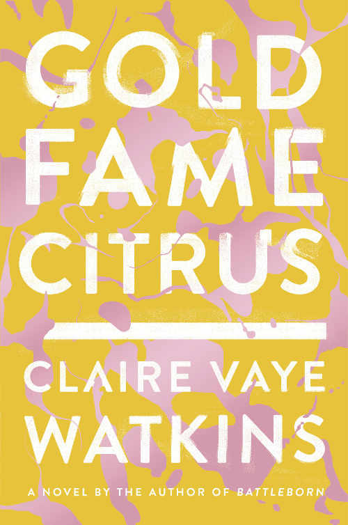 Gold Fame Citrus by Claire Vaye Watkins. This yellow book cover design underlines a juicy tie-in with its title, plus uses pale lettering to thrilling effect.