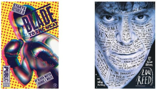 "Blade to the Heat, the Public Theater, poster, United States, 1994 © Design: Paula Scher, Pentagram (United States) (left). ""Set The Twilight Reeling"", Lou Reed, poster, United States, 1996 © Design: Stefan Sagmeister (Austria/United States) right."