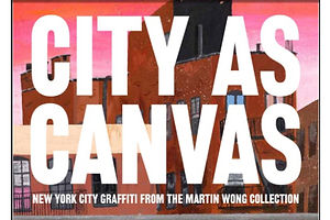 City As Canvas: The Martin Wong Collection of New York Graffiti