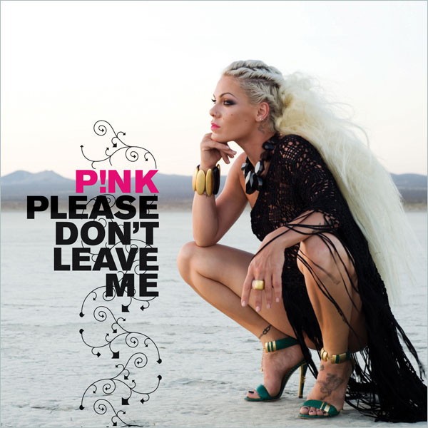 please don't leave me P!NK