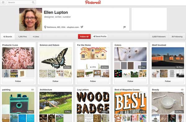Ellen Lupton's Pinterest.  Many designers use Pinterest to collect images for particular projects or as inspiration for a certain topic, such as lettering. Some pinners have also created boards dedicated to legendary designers, such as Paul Rand.