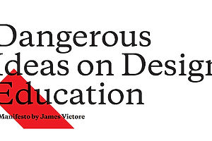 Dangerous Ideas on Design Education