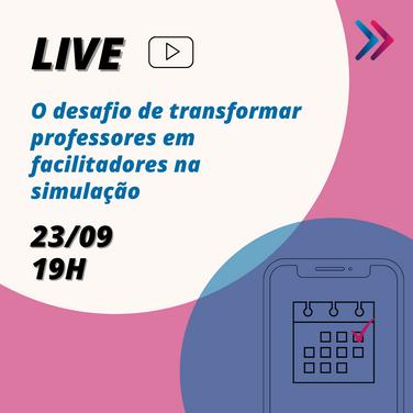 LIVE: o desafio de transformar professores em facilitadores na simulação