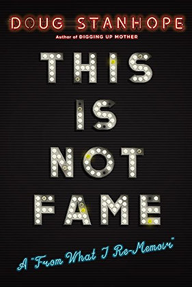 """This Is Not Fame: A """"From What I Re-Memoir"""""""