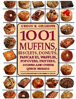 1001 Muffins, Biscuits, Doughnuts, Pancakes, Waffles, Popovers, Fritters, Scones