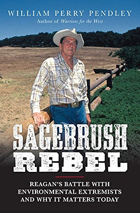 Sagebrush Rebel: Reagan'S Battle With Environmental Extremists And Why It Matter