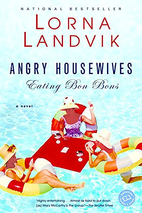 Angry Housewives Eating Bon Bons: A Novel (Ballantine Reader'S Circle)