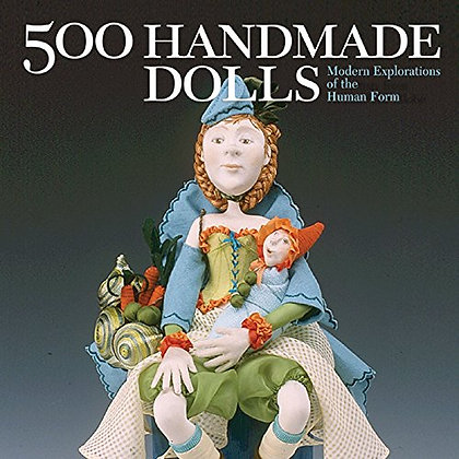 500 Handmade Dolls: Modern Explorations Of The Human Form (500 Series)