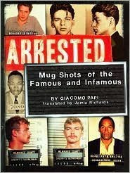 Arrested: Mugshots Of The Famous And Infamous