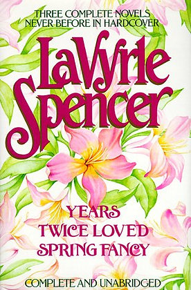 Three Complete Novels: Years / Twice Loved / Spring Fancy