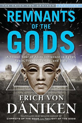 Remnants of the Gods: A Visual Tour of Alien Influence in Egypt, Spain, France,