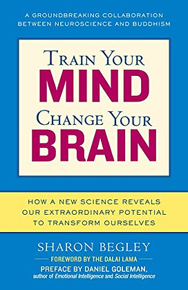 Train Your Mind, Change Your Brain: How A New Science Reveals Our Extraordinary