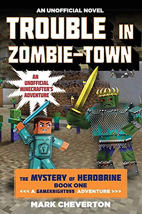 Trouble in Zombie-town: The Mystery of Herobrine: Book One: A Gameknight999