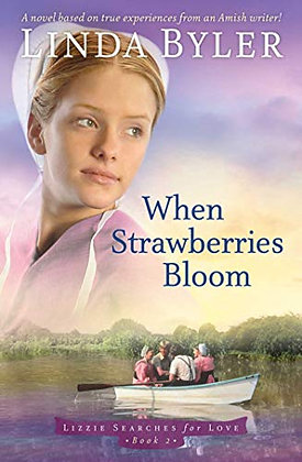 When Strawberries Bloom: A Novel Based On True Experiences From An Amish Writer!