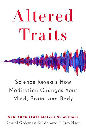 Altered Traits: Science Reveals How Meditation Changes Your Mind, Brain, And Bod