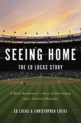 Seeing Home: The Ed Lucas Story: A Blind Broadcaster's Story of Overcoming Life'