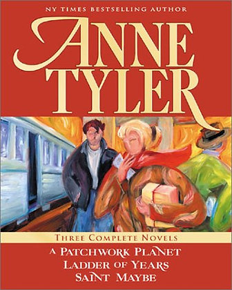 Three Novels: A Patchwork Planet, Ladder Of Years, Saint Maybe