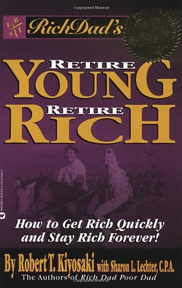 Rich Dad's Retire Young, Retire Rich: How to Get Rich Quickly and Stay Rich Fore