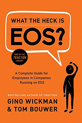 What the Heck Is EOS?: A Complete Guide for Employees in Companies Running on EO