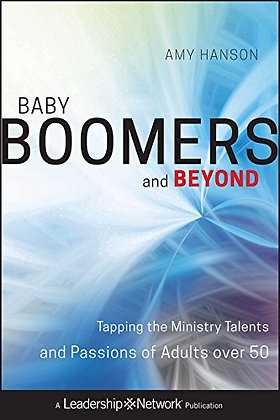 Baby Boomers And Beyond: Tapping The Ministry Talents And Passions Of Adults Ove
