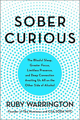 Sober Curious: The Blissful Sleep, Greater Focus, Limitless Presence, and Deep C