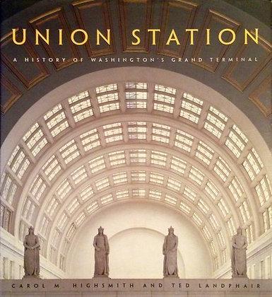Union Station: A History Of Washington's Grand Terminal