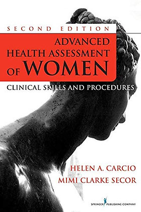 Advanced Health Assessment Of Women, Second Edition: Clinical Skills And Procedu