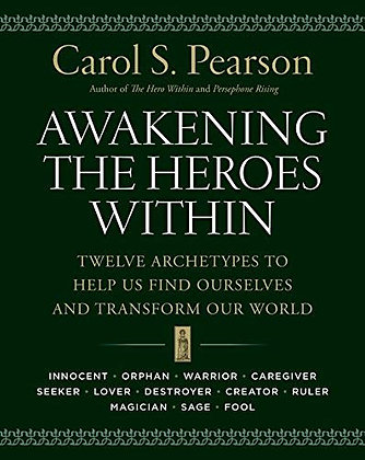 Awakening the Heroes Within: Twelve Archetypes to Help Us Find Ourselves and Tra