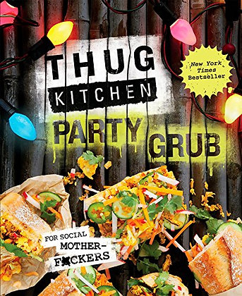 Thug Kitchen Party Grub: For Social Motherf*Ckers: A Cookbook (Thug Kitchen Cook
