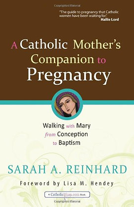 A Catholic Mother'S Companion To Pregnancy: Walking With Mary From Conception To