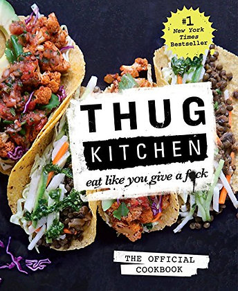 Thug Kitchen: The Official Cookbook: Eat Like You Give a F*ck (Thug Kitchen Cook