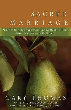 Sacred Marriage: What If God Designed Marriage To Make Us Holy More Than To Make