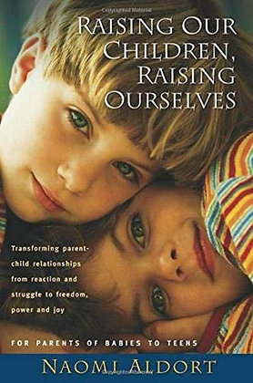 Raising Our Children, Raising Ourselves: Transforming parent-child relationships