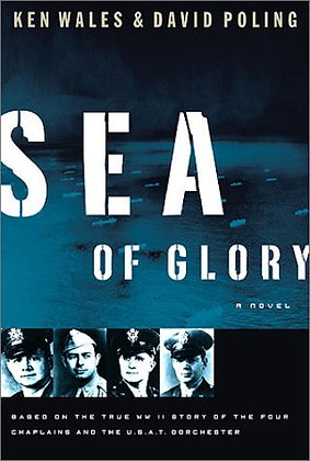 Sea Of Glory: A Novel Based On The True Wwii Story Of The Four Chaplains And The