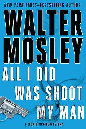 All I Did Was Shoot My Man (Leonid McGill Mysteries)