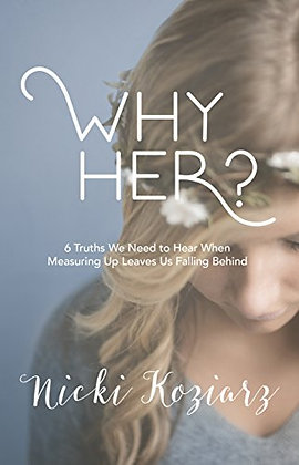 Why Her?: 6 Truths We Need to Hear When Measuring Up Leaves Us Falling Behind
