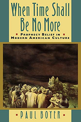 When Time Shall Be No More: Prophecy Belief In Modern American Culture (Studies