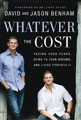 Whatever The Cost: Facing Your Fears, Dying To Your Dreams, And Living Powerfull