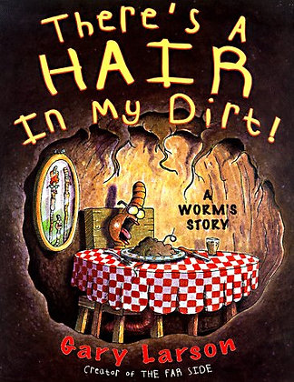 There's a Hair in My Dirt!: A Worm's Story