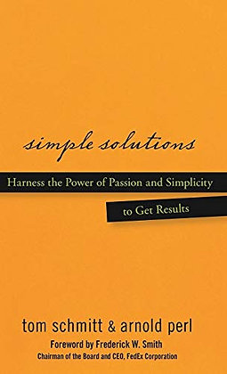 Simple Solutions: Harness The Power Of Passion And Simplicity To G