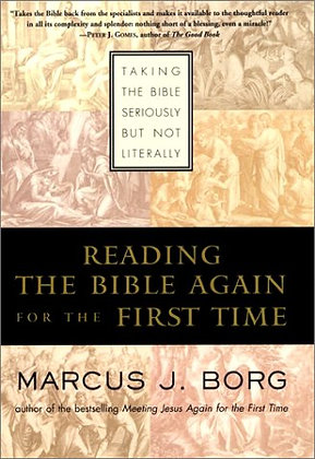Reading The Bible Again For The First Time: Taking The Bible Seriously But Not L