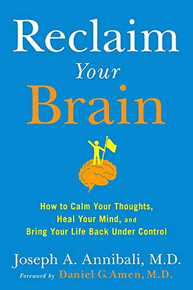 Reclaim Your Brain: How To Calm Your Thoughts, Heal Your Mind, And Bring Your Li