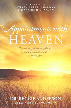 Appointments With Heaven: The True Story Of A Country Doctor'S Healing Encounter