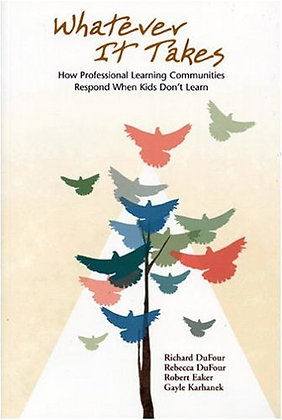 Whatever It Takes: How Professional Learning Communities Respond When Kids Don'T